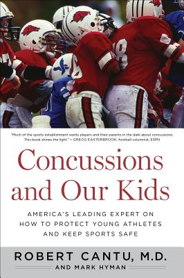 Concussions and Our Kids: America's Leading Expert on How to Protect Young Athletes and Keep Sports Safe - Cantu, Robert, Dr., and Hyman, Mark, Dr., MD