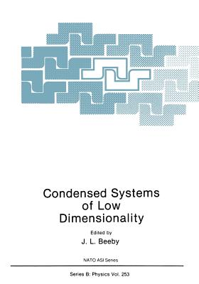 Condensed Systems of Low Dimensionality - Beeby, J L (Editor)
