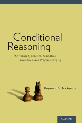 Conditional Reasoning: The Unruly Syntactics, Semantics, Thematics, and Pragmatics of If - Nickerson, Raymond