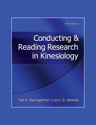 Conducting & Reading Research in Kinesiology - Baumgartner, Ted A, Professor, PhD, and Hensley, Larry D, Professor
