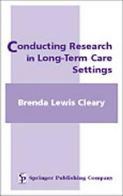 Conducting Research in Long-Term Care Settings - Cleary, Brenda Lewis, PhD, RN, Faan