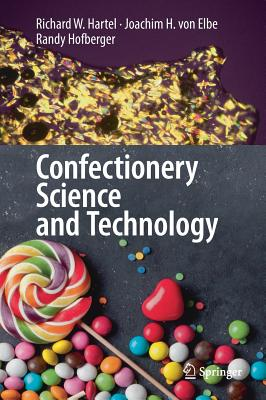 Confectionery Science and Technology - Hartel, Richard W, and Von Elbe, Joachim H, and Hofberger, Randy