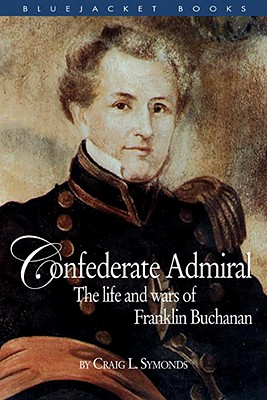 Confederate Admiral: The Life and Wars of Franklin Buchanan - Symonds, Craig L