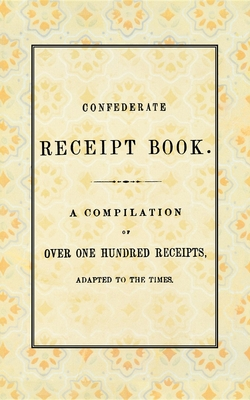 Confederate Receipt Book - West & Johnston (Compiled by), and Applewood Books (Creator)