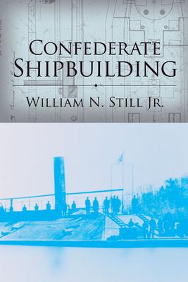 Confederate Shipbuilding - Still, William N, Jr.