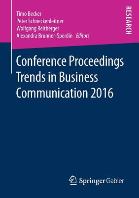 Conference Proceedings Trends in Business Communication 2016 - Becker, Timo (Editor), and Schneckenleitner, Peter (Editor), and Reitberger, Wolfgang (Editor)