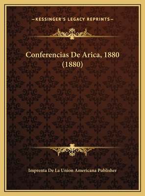 Conferencias de Arica, 1880 (1880) - Imprenta De La Union Americana Publisher