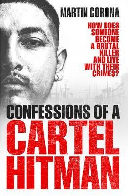 Confessions of a Cartel Hitman - Corona, Martin