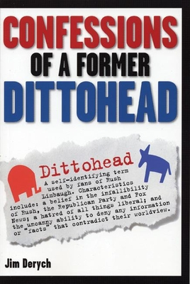 Confessions of a Former Dittohead - Derych, Jim