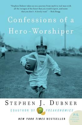 Confessions of a Hero-Worshiper - Dubner, Stephen J