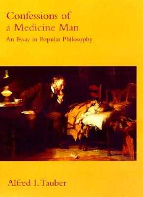 Confessions of a Medicine Man: An Essay in Popular Philosophy - Tauber, Alfred I