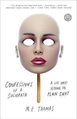 Confessions of a Sociopath: A Life Spent Hiding in Plain Sight - Thomas, M E