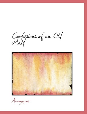 Confessions of an Old Maid - Anonymous