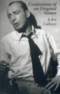 Confessions of an Original Sinner - Lukacs, John