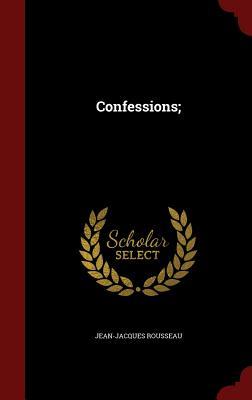 Confessions; - Rousseau, Jean-Jacques