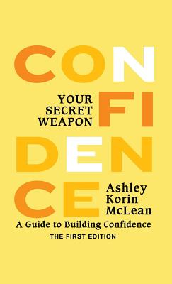 Confidence Your Secret Weapon: A Guide to Building Confidence - McLean, Ashley Korin