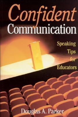 Confident Communication: Speaking Tips for Educators - Parker, Douglas A, Mr.