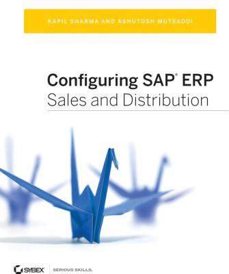 Configuring SAP ERP Sales and Distribution - Sharma, Kapil, and Mutsaddi, Ashutosh