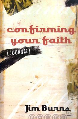 Confirming Your Faith Student Journal - Burns, Jim