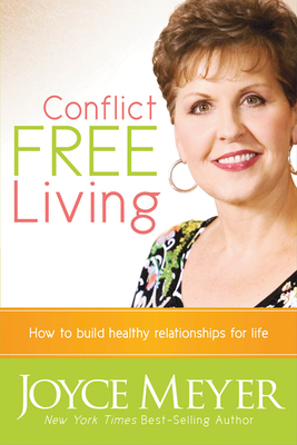 Conflict Free Living: How to Build Healthy Relationships for Life - Meyer, Joyce