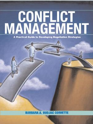 Conflict Management: A Practical Guide to Developing Negotiation Strategies - Budjac Corvette, Barbara A