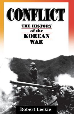 Conflict: The History of the Korean War, 1950-1953 - Leckie, Robert