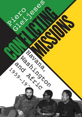Conflicting Missions: Havana, Washington, and Africa, 1959-1976 - Gleijeses, Piero, Professor