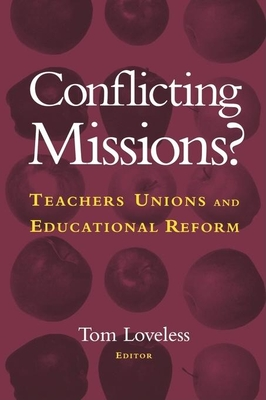 Conflicting Missions?: Teachers Unions and Educational Reform - Loveless, Tom (Editor)
