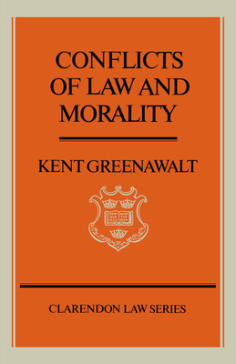 Conflicts of Law and Morality - Greenawalt, Kent