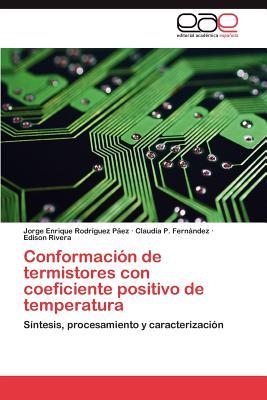 Conformacion de Termistores Con Coeficiente Positivo de Temperatura - Rodr Guez P Ez, Jorge Enrique, and Fern Ndez, Claudia P, and Rivera, Edison