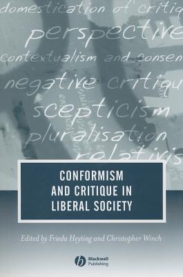 Conformism and Critique in Liberal Society - Heyting, Frieda (Editor), and Winch, Christopher (Editor)