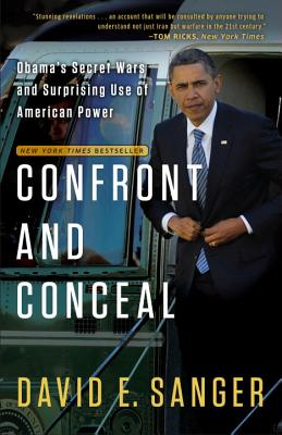 Confront and Conceal: Obama's Secret Wars and Surprising Use of American Power - Sanger, David E