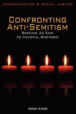 Confronting Anti-Semitism: Seeking an End to Hateful Rhetoric - Kiewe, Amos
