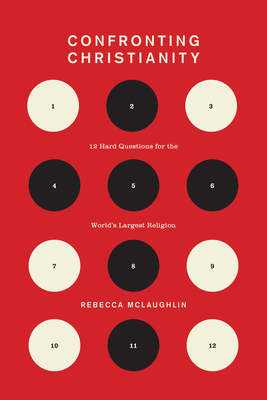 Confronting Christianity: 12 Hard Questions for the World's Largest Religion - McLaughlin, Rebecca