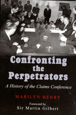 Confronting the Perpetrators: A History of the Claims Conference - Henry, Marilyn