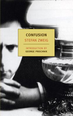 Confusion: The Private Papers of Privy Councillor R. Von D. - Zweig, Stefan, and Bell, Anthea (Translated by), and Prochnik, George (Introduction by)