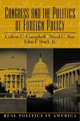 Congress and the Politics of Foreign Policy - Campbell, Colton C, and Stack, John F, Jr., and Rae, Nicol C