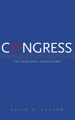 Congress: The Electoral Connection, Second Edition - Mayhew, David, and Arnold, R Douglas, Professor (Foreword by)