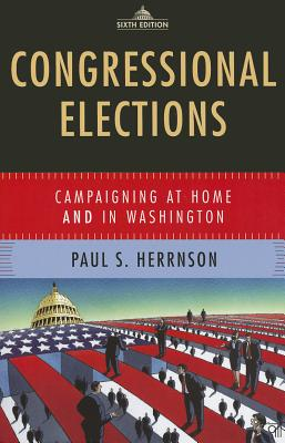 Congressional Elections: Campaigning at Home and in Washington - Herrnson, Paul S, Professor