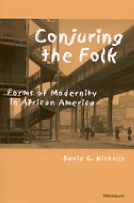 Conjuring the Folk: Forms of Modernity in African America - Nicholls, David G