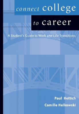 Connect College to Career: Student Guide to Work and Life Transition - Hettich, Paul I