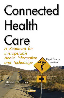 Connected Health Care: A Roadmap for Interoperable Health Information & Technology - Ramirez, Elaine (Editor)
