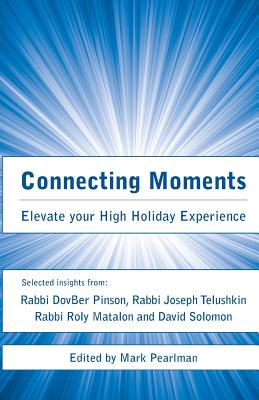 Connecting Moments: Elevate your High Holiday Experience - Matalon, Roly, and Pinson, Dovber, and Telushkin, Joseph