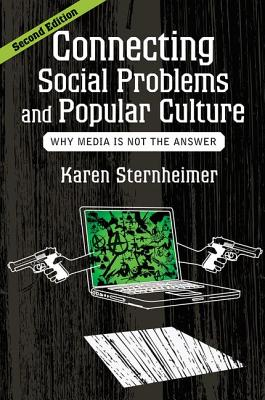 Connecting Social Problems and Popular Culture: Why Media Is Not the Answer - Sternheimer, Karen