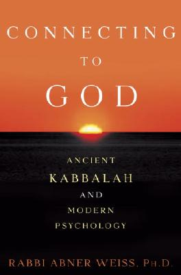 Connecting to God: Ancient Kabbalah and Modern Psychology - Weiss, Abner, Rabbi