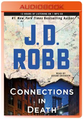 Connections in Death: An Eve Dallas Novel - Robb, J D, and Ericksen, Susan (Read by)