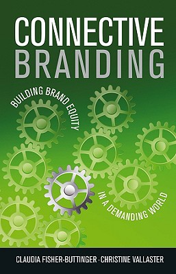 Connective Branding: Building Brand Equity in a Demanding World - Fisher, Claudia, and Vallaster, Christine