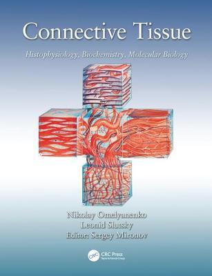 Connective Tissue: Histophysiology, Biochemistry, Molecular Biology - Omelyanenko, Nikolay Petrovich, and Slutsky, Leonid Ilyich, and Mironov, Sergey Pavlovich