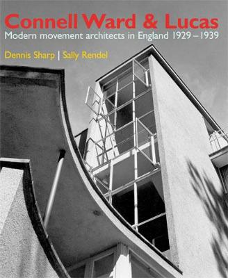 Connell Ward and Lucas: Modern Movement Architects in England 1929-1939 - Sharp, Dennis, and Rendel, Sally