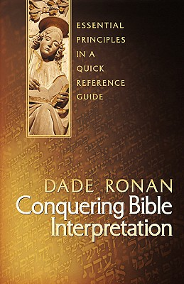 Conquering Bible Interpretation - Ronan, Dade